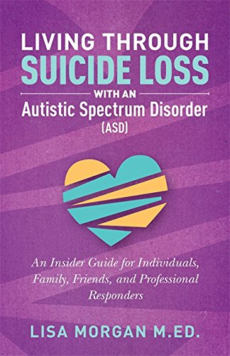 Living Through Suicide Loss with an Autistic Spectrum Disorder (ASD): An Insider Guide for Individuals, Family, Friends, and Professional Responders (English Edition)