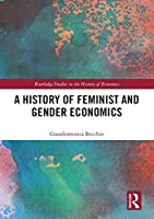 A History of Feminist and Gender Economics (Routledge Studies in the History of Economics)