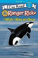 Ranger Rick: I Wish I Was an Orca (I Can Read Level 1)