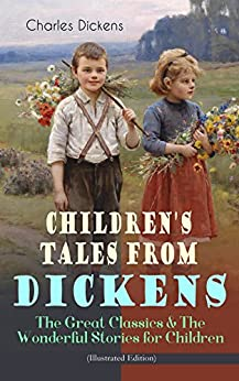 Children's Tales from Dickens – The Great Classics & The Wonderful Stories for Children (Illustrated Edition): Oliver Twist, David Copperfield, Great Expectations, ... Stories, A Child's Dream of a Star… by [Charles Dickens, George Cruikshank, Hablot Knight Browne, George Cattermole, Samuel Williams, Daniel Maclise, J. W. Orr, John McLenan, Richard Doyle, John Leech, William Clarkson Stanfield, Hammatt Billings, Jessie Willcox Smith, F. H. Townsend]