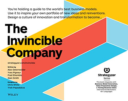 The Invincible Company: Business Model Strategies From the World's Best Products, Services, and Organizations