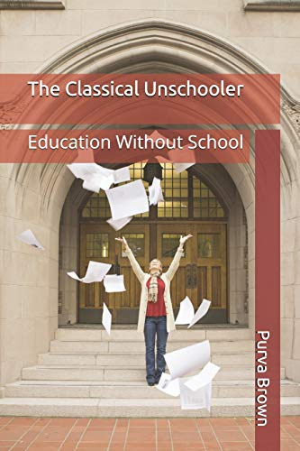 The Classical Unschooler Education Without School