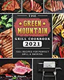 The Green Mountain Grill Cookbook 2021: 100+ Recipes for Perfect Grill & Smoking