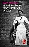 Je sais pourquoi chante l'oiseau en cage (Littérature) (French Edition)