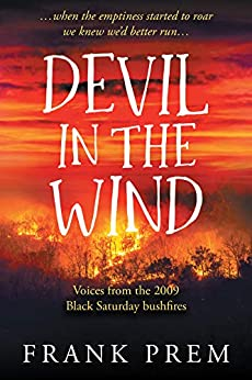 [Frank Prem]のDevil In The Wind: An anthology of voices from the 2009 Black Saturday bushfires (Poetry Memoir Book 2) (English Edition)