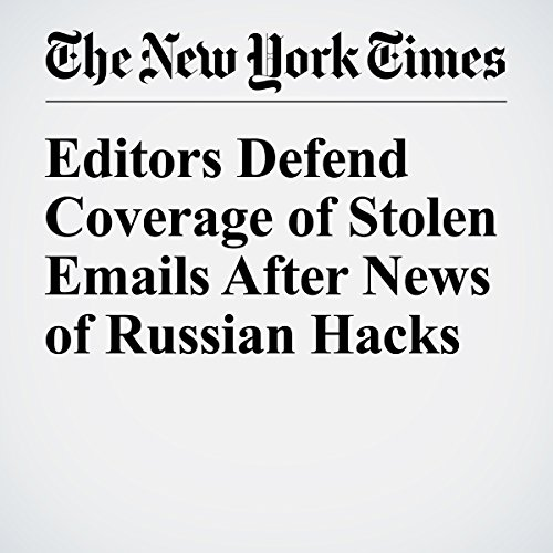 Editors Defend Coverage of Stolen Emails After News of Russian Hacks cover art