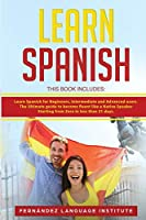 Learn Spanish: 3 Books in 1: Learn Spanish for Beginners, Intermediate and Advanced users. The Ultimate guide to become fluent like a Native Speaker Starting from Zero in less than 21 days