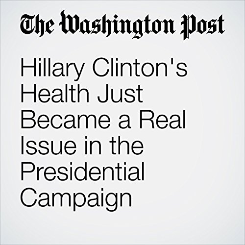 Hillary Clinton's Health Just Became a Real Issue in the Presidential Campaign audiobook cover art