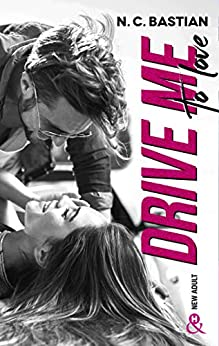 "Drive Me To Love : Découvrez le nouveau roman de la reine du New Adult ""Love is a Dirty Game"" ! (&H) par [N.C. Bastian]"