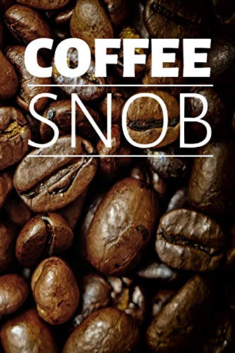 Coffee SNOB Lined Notebook for Lovers of the Beans: Because Coffee is More...