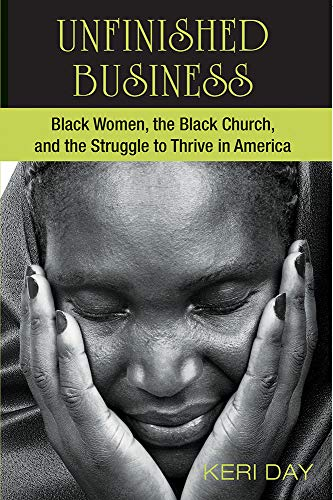 Compare Textbook Prices for Unfinished Business: Black Women, the Black Church, and the Struggle to Thrive in America  ISBN 9781570759819 by Keri Day