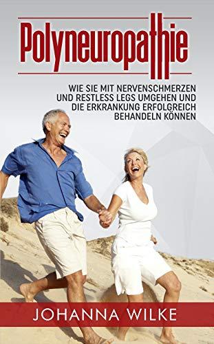 Polyneuropathie: Wie Sie mit Nervenschmerzen und Restless Legs umgehen und die Erkrankung erfolgreich behandeln können