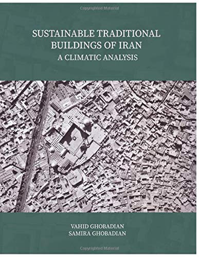 Compare Textbook Prices for SUSTAINABLE TRADITIONAL BUILDINGS OF IRAN A CLIMATIC ANALYSIS: architecture  ISBN 9786006985527 by Ghobadian, Vahid,Ghobadian, Samira