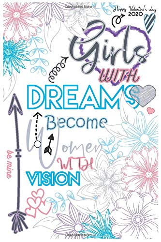 Girls with Dreams Become Women with Vision: Happy Valentine's Day 2020 Card for teens and parents ... Motivational Quotes Bullet Journal and ... Notebook for best friends, 6