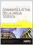 Grammatica attiva della lingua tedesca. Morfologia, sintassi, esercizi. Livelli A1-B2 del quadro comune Europeo di riferimento per le lingue