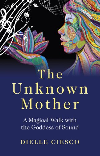 Book: The Unknown Mother - A Magical Walk with the Goddess of Sound by Dielle Ciesco