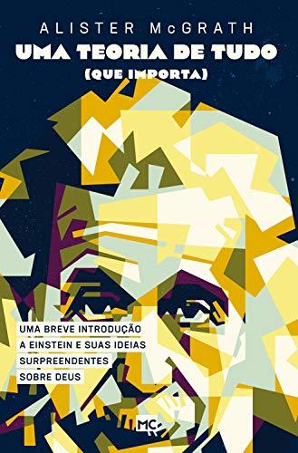 Uma teoria de tudo (que importa): Uma breve introdução a Einstein e suas ideias surpreendentes sobre Deus