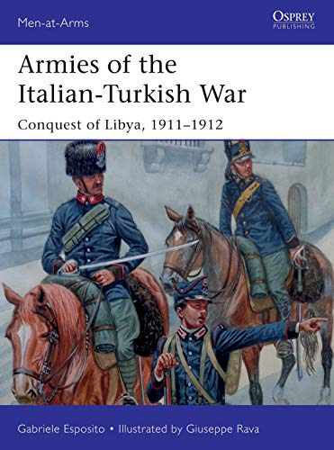 Compare Textbook Prices for Armies of the Italian-Turkish War: Conquest of Libya, 1911–1912 Men-at-Arms  ISBN 9781472839428 by Esposito, Gabriele,Rava, Giuseppe