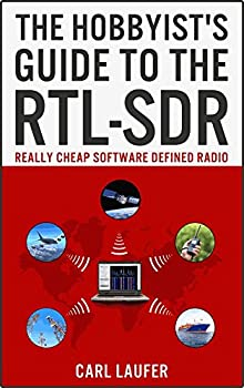 The Hobbyist s Guide to the RTL-SDR  Really Cheap Software Defined Radio