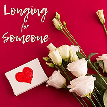Longing for Someone - Romantic Instrumental Music for Those who Suffer and Long for Love