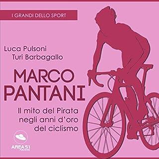 Marco Pantani. Il mito del Pirata negli anni d'oro del ciclismo     I grandi dello sport              Di:                                                                                                                                 Luca Pulsoni,                                                                                        Turi Barbagallo                               Letto da:                                                                                                                                 Lorenzo Visi                      Durata:  55 min     16 recensioni     Totali 4,0