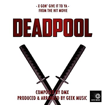 Deadpool - X Gon' Give It To Ya - Main Theme