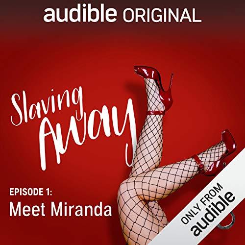 Ep. 1: Meet Miranda (Slaving Away Series 1) cover art