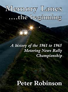 Memory Lanes ...the Beginning: A History of the 1961 to 1965 Motoring News Rally Championship