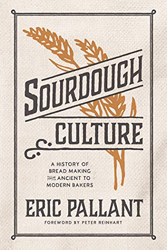 Compare Textbook Prices for Sourdough Culture: A History of Bread Making from Ancient to Modern Bakers  ISBN 9781572843011 by Pallant, Eric