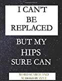 I CAN'T BE REPLACED BUT MY HIPS SURE CAN: WORD SEARCH AND SUDOKU ACTIVITY PUZZLE BOOK   FUNNY POST HIP SURGERY RECOVERY GIFT FOR MEN WOMEN AND TEENS   115 PAGES   8.5*11 INCHES