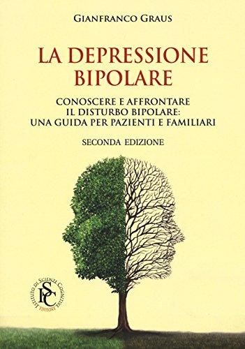 La depressione bipolare. Conoscere a affrontare il disturbo bipolare: una guida per pazienti e familiari