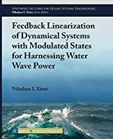 Feedback Linearization of Dynamical Systems With Modulated States for Harnessing Water Wave Power (Synthesis Lectures on Ocean Systems Engineering)