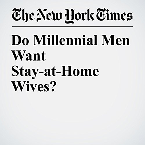 Do Millennial Men Want Stay-at-Home Wives? copertina