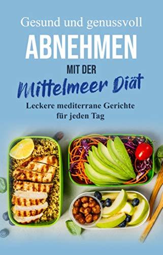 Gesund und genussvoll ABNEHMEN mit der Mittelmeer Diät: Leckere Gerichte für jeden Tag