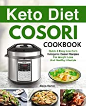 Keto Diet Cosori Pressure Cooker Cookbook: Easy Low-Carb, Weight Loss Recipes For Your Cosori Pressure Cooker