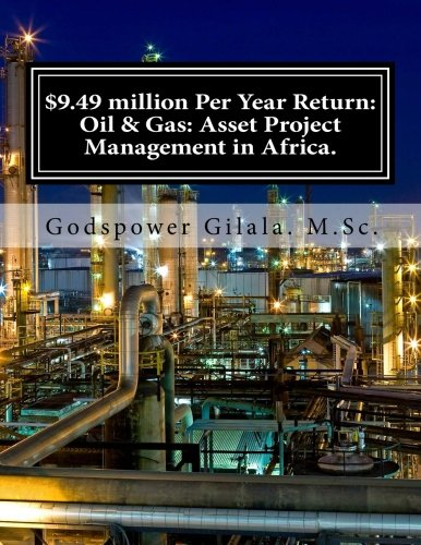 Price comparison product image $9.49 million Per Year Return: Oil & Gas: Asset Project Management in Africa.: Business Plan