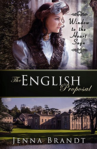 The English Proposal: Christian Victorian Era Historical (Window to the Heart Saga Trilogy Book 1) by [Jenna Brandt]