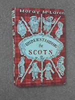 Understanding the Scots: A guide for South Britons and other foreigners 0517139227 Book Cover