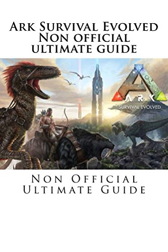 Ark Survival Evolved: Non Official Ultimate Guide (English Edition)