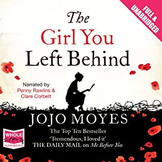 The Girl You Left Behind                   By:                                                                                                                                 Jojo Moyes                               Narrated by:                                                                                                                                 Clare Corbett,                                                                                        Penelope Rawlins                      Length: 14 hrs and 37 mins     1,713 ratings     Overall 4.5