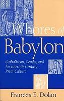 Whores Of Babylon: Catholicism Gender And Seventeenth Centu by Frances E Dolan(2005-03-11)