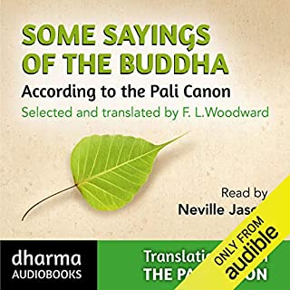 Some Sayings of the Buddha     An Anthology selected and translated by F L Woodward              By:                                                                                                                                 F. L. Woodward                               Narrated by:                                                                                                                                 Neville Jason                      Length: 11 hrs and 17 mins     8 ratings     Overall 4.6