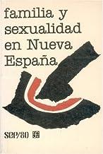 Familia y sexualidad en Nueva España: Memoria del primer Simposio de Historia de las Mentalidades--