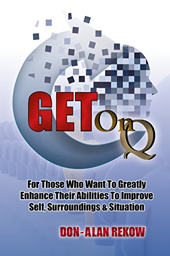 GET OnQ!! in Kindle: For Those Who Want To Greatly Enhance Their Abilities To Improve Self, Surroundings, & Situation (English Edition)