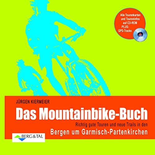 Das Mountainbike-Buch: Richtig gute Touren und neue Trails in den Bergen um Garmisch-Partenkirchen