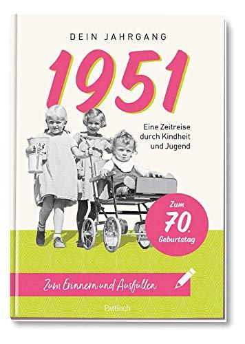 1951 - Dein Jahrgang: Eine Zeitreise durch Kindheit und Jugend zum Erinnern und Ausfüllen - 70. Geburtstag