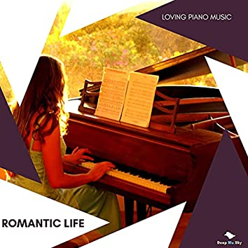 Romantic Life - Loving Piano Music