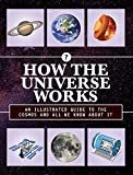 How the Universe Works: An Illustrated Guide to the Cosmos and All We Know About It (How Things Work)