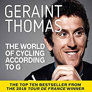 The World of Cycling According to G                   By:                                                                                                                                 Geraint Thomas                               Narrated by:                                                                                                                                 Tom Blumberg                      Length: 8 hrs and 36 mins     441 ratings     Overall 4.5