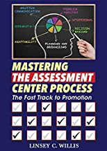 Mastering the Assessment Center Process: The Fast Track to Promotion